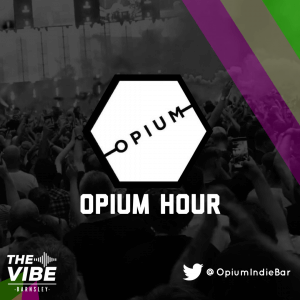 Opium Hour every Friday at 6.00pm on The Vibe