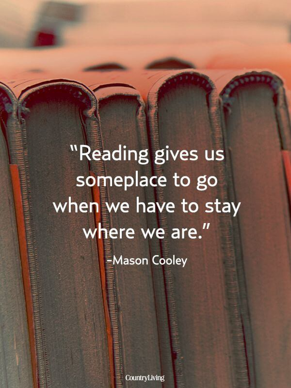 Reading gives s someplace to go when we have to stay where we are