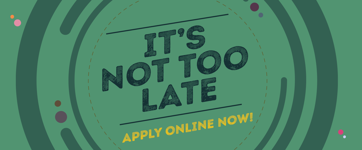 It's not too late, apply online now