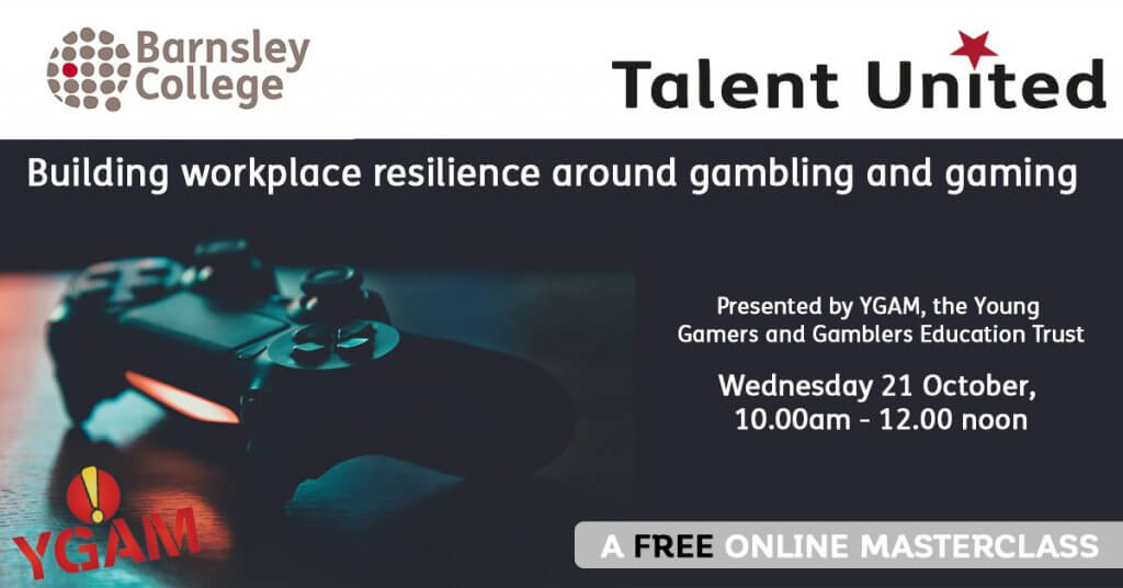 Building workplace resilience around gambling and gaming - a Talent United Masterclass for Barnsley College