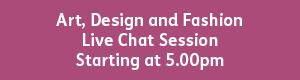Art, Design and Fashion 5.00pm