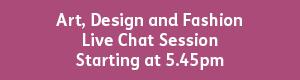 Art, Design and Fashion 5.45pm