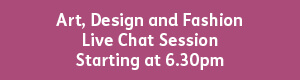 Art, Design and Fashion 6.30pm