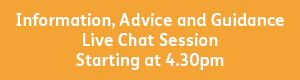 Information, Advice and Guidance 4.30pm