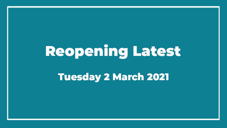 Reopening latest information - 2 March 2021