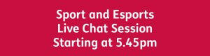 Sport and Esports Live Chat Session 5.45pm